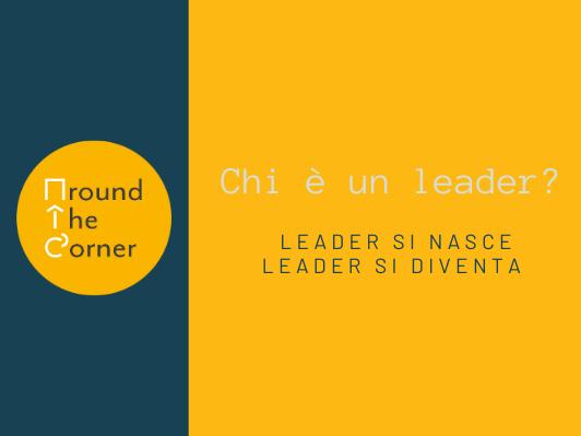 Chi è un leader? - Leader si nasce, leader si diventa. Ma soprattutto chi è un leader? <br>Basta essere capo per essere leader o puoi essere leader senza essere capo?